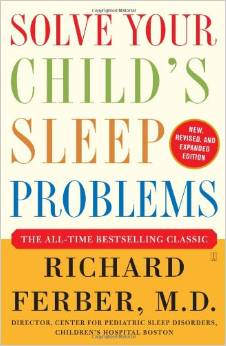 SOLVE YOUR CHILD'S SLEEP PROBLEMS by RICHARD FERBER(this guy is not as bad as you think, he just has a bad rap)