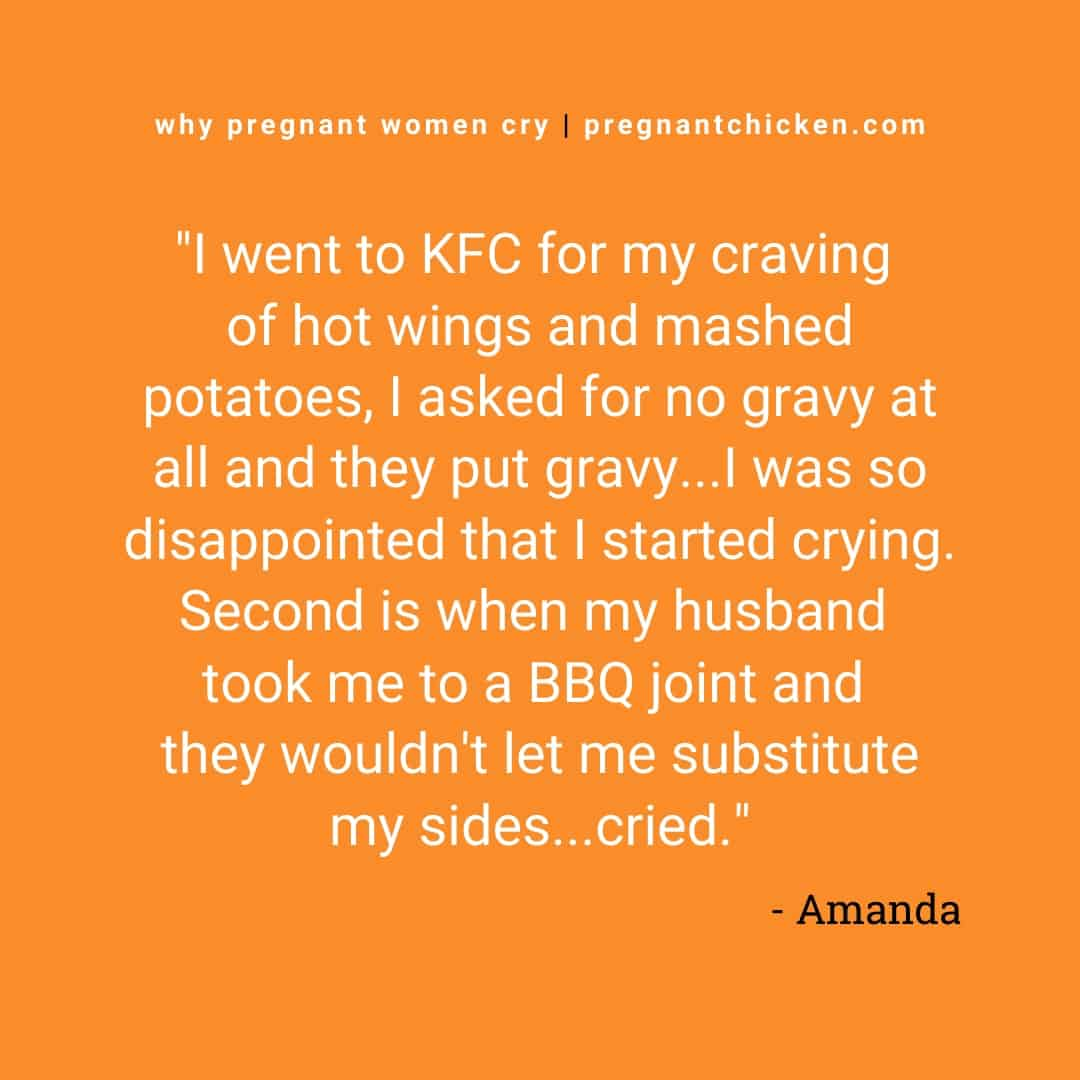 """Reasons pregnant women cry series, text reads """"I went to KFC for my craving of hot wings and mashed potatoes, I asked for not gravy at all and they put gravy... I was so disappointed that I started crying. Second is when my husband took me to a BBQ joint and they wouldn't let me substitute my sides..cried"""""""
