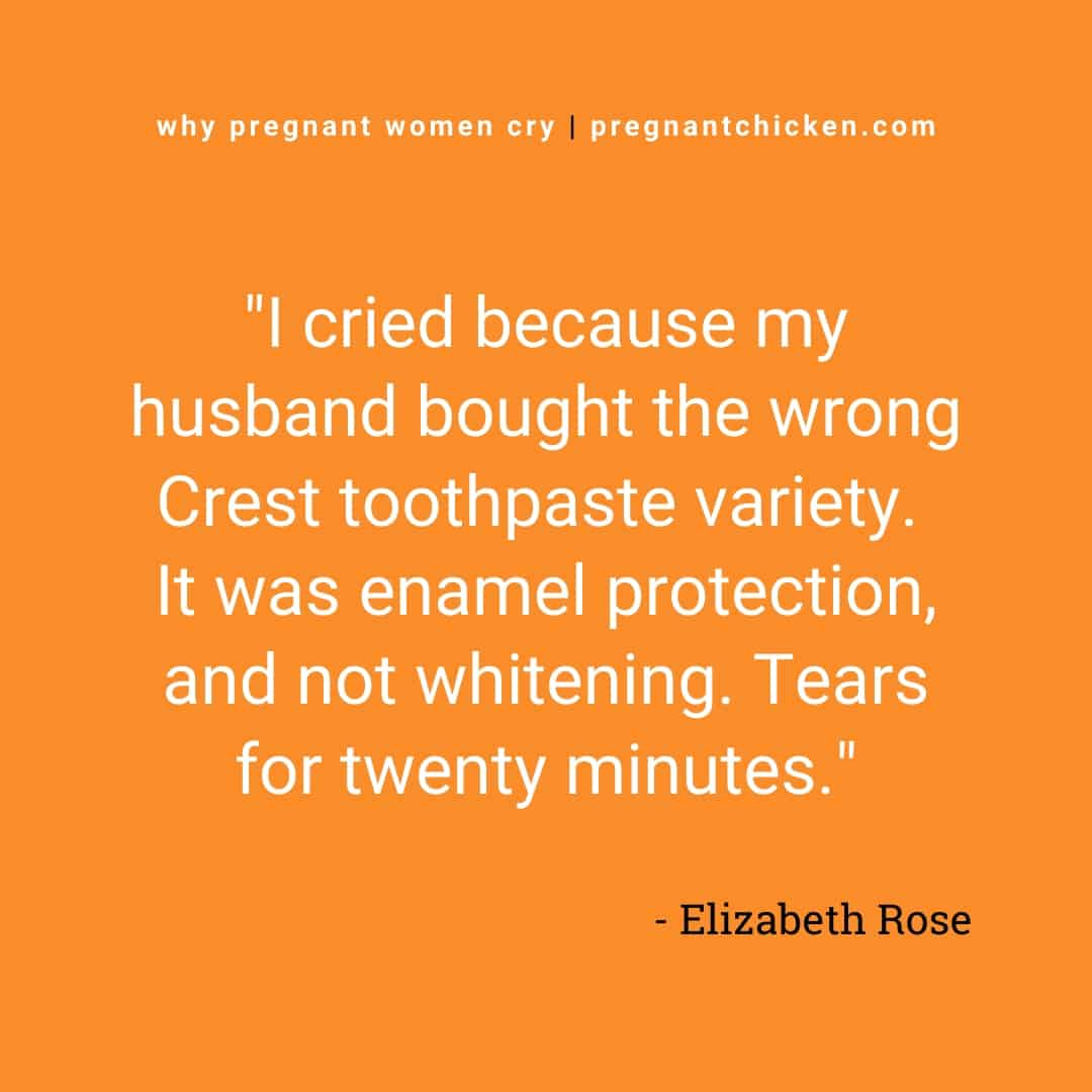 """""""I cried because my husband bought the wrong Crest toothpaste variety. It was enamel protection, and not whitening. Tears for twenty minutes."""" Reasons pregnant women cry series in text."""